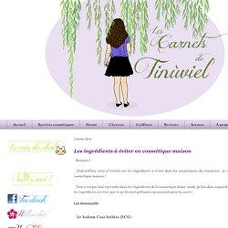 Les Carnets de Tinùviel: Les ingrédients à éviter en cosmétique maison