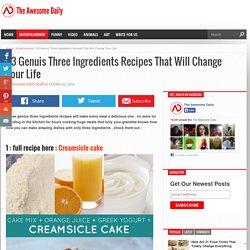 33 Genuis Three Ingredients Recipes That Will Change Your Life