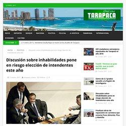 Discusión sobre inhabilidades pone en riesgo elección de intendentes este año – Tarapaca Online