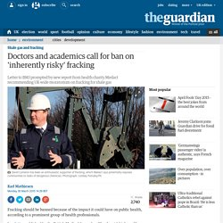 Doctors and academics call for ban on 'inherently risky' fracking