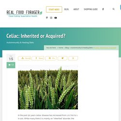 Celiac: Inherited or Acquired? – Real Food Forager