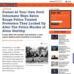 inhumane-ways-baton-rouge-police-treated-protesters-they-locked-after-police-murder-alton?akid=15869.1217547