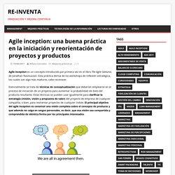 Agile inception: una buena práctica en la iniciación y reorientación de proyectos y productos