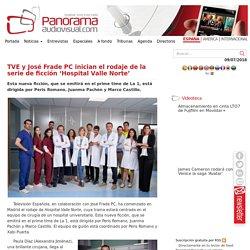 TVE y José Frade PC inician el rodaje de la serie de ficción 'Hospital Valle Norte'