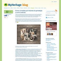 9 erros cometidos por iniciantes da genealogia (e como evitá-los) - MyHeritage.com.br - Blog português