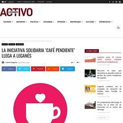 La iniciativa solidaria 'Café Pendiente' llega a Leganés ~ Leganés Activo