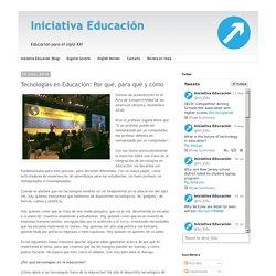Iniciativa Educación: Tecnologías en Educación: Por qué, para qué y cómo