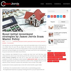 Boost initial investment strategies by James Jervis Scam Master Policy