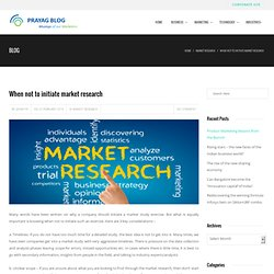 When not to initiate market research