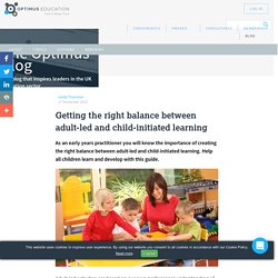 Getting the right balance between adult-led and child-initiated learning