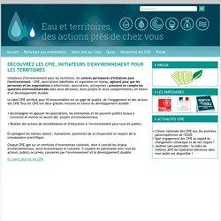 Découvrez les CPIE, initiateurs d'environnement pour les territoires Site CPIE Agence Eau RMC