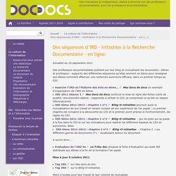 Des séquences d'IRD - Initiation à la Recherche Documentaire - en ligne.