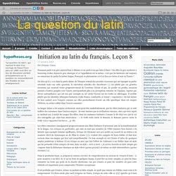 Du latin au français. Leçon 8