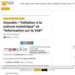 """Moockie : """"Initiation à la culture numérique"""" et """"Information sur la VAE"""""""