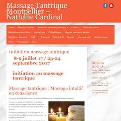 Initiation Massage Tantrique - Nathalie Cardinal -Montpellier 34