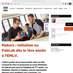 Makers : Initiation au FabLab dès la 1ère année à l'EMLV. - Pôle Universitaire Léonard de Vinci