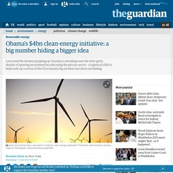 Obama's $4bn Clean-Energy Initiative: A Big Number Hiding a Bigger Idea