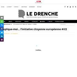 Explique-moi... l'initiative citoyenne européenne #ICE - Le Drenche