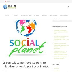 "Le Green Lab Center, est recensé ""initiative nationale"" par la plateforme Social Planet."