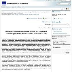 PRESS RELEASES - Press Release - L'initiative citoyenne européenne: donner aux citoyens de nouvelles possibilités d'influer sur les politiques de l'UE