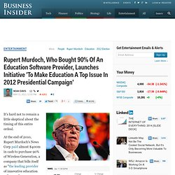 Rupert Murdoch, Who Bought 90% Of An Education Software Provider, Launches Initiative 'To Make Education A Top Issue In 2012 Presidential Campaign'