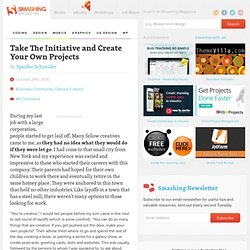 Take The Initiative and Create Your Own Projects - Smashing Magazine