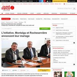 L'initiative. Montaigu et Rocheservière annoncent leur mariage