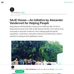 SAJE House — An Initiative by Alexander Vandervert for Helping People