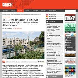 « Les jardins partagés et les initiatives locales rendent possible un renouveau démocratique