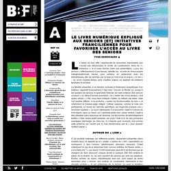 Le livre numérique expliqué aux seniors [et] Initiatives franciliennes pour favoriser l'accès au livre des seniors