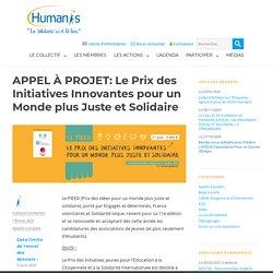 HUMANIS APPEL À PROJET: Le Prix des Initiatives Innovantes pour un Monde plus Juste et Solidaire Appels à projets