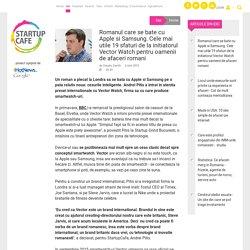 Romanul care se bate cu Apple si Samsung. Cele mai utile 19 sfaturi de la initiatorul Vector Watch pentru oamenii de afaceri romani - Idei - StartupCafe.ro