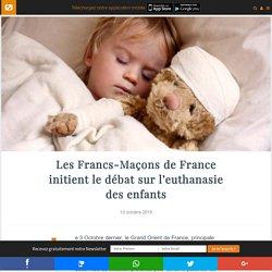 Les Francs-Maçons de France initient le débat sur l'euthanasie des enfants
