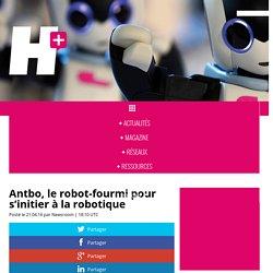 Antbo, le robot-fourmi pour s'initier à la robotique - H+ MAGAZINE