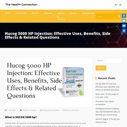 Hucog 5000 HP Injection: Effective Uses, Benefits, Side Effects & Related Questions - The Health Connection