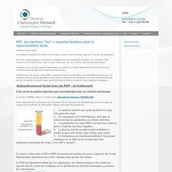"""PRP: les injections """"bio"""" = nouvelle tendance pour le rajeunissement facial. - Docteur Denoël"""