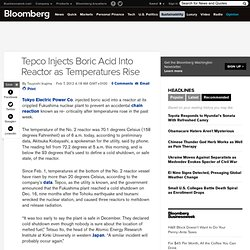 Tepco Injects Boric Acid Into Reactor as Temperatures Rise