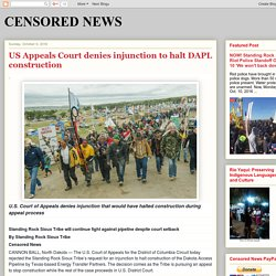 CENSORED NEWS: US Appeals Court denies injunction to halt DAPL construction