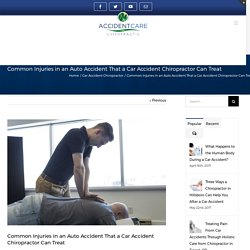 Common Injuries in an Auto Accident That a Car Accident Chiropractor Can Treat