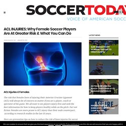 ACL INJURIES: Why Female Soccer Players Are At Greater Risk & What You Can Do
