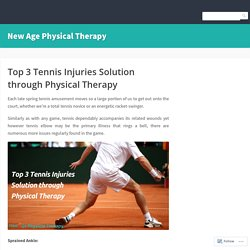 Top 3 Tennis Injuries Solution through Physical Therapy – New Age Physical Therapy