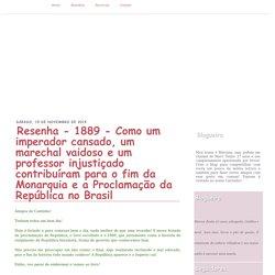 Cantinho de Leitura da Mari: Resenha - 1889 - Como um imperador cansado, um marechal vaidoso e um professor injustiçado contribuíram para o fim da Monarquia e a Proclamação da República no Brasil