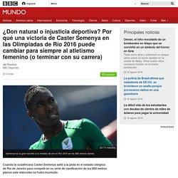 ¿Don natural o injusticia deportiva? Por qué una victoria de Caster Semenya en las Olimpiadas de Río 2016 puede cambiar para siempre al atletismo femenino (o terminar con su carrera) - BBC Mundo