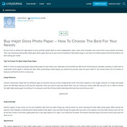 Buy Inkjet Gloss Photo Paper – How To Choose The Best For Your Needs: papertwou