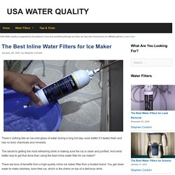 The 12 Best Inline Water Filter for Ice Maker Reviews in 2021