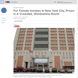 For Female Inmates In New York City, Prison Is A Crowded, Windowless Room