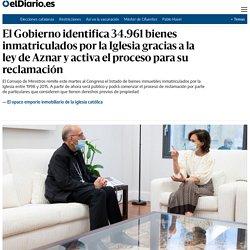 El Gobierno identifica 34.961 bienes inmatriculados por la Iglesia gracias a la ley de Aznar y activa el proceso para su reclamación