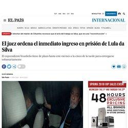 El juez ordena el inmediato ingreso en prisión de Lula da Silva