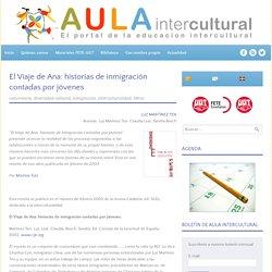 El Viaje de Ana: historias de inmigración contadas por jóvenes - Aula Intercultural