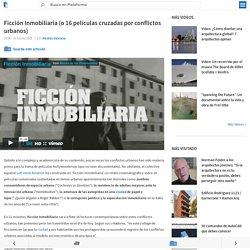 Video: 'Ficción Inmobiliaria' (o 16 películas cruzadas por conflictos urbanos)